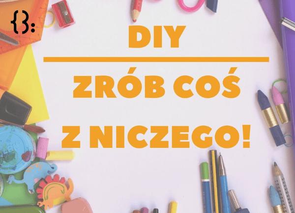 DIY. Zrób coś z niczego - tutoriale krok po kroku