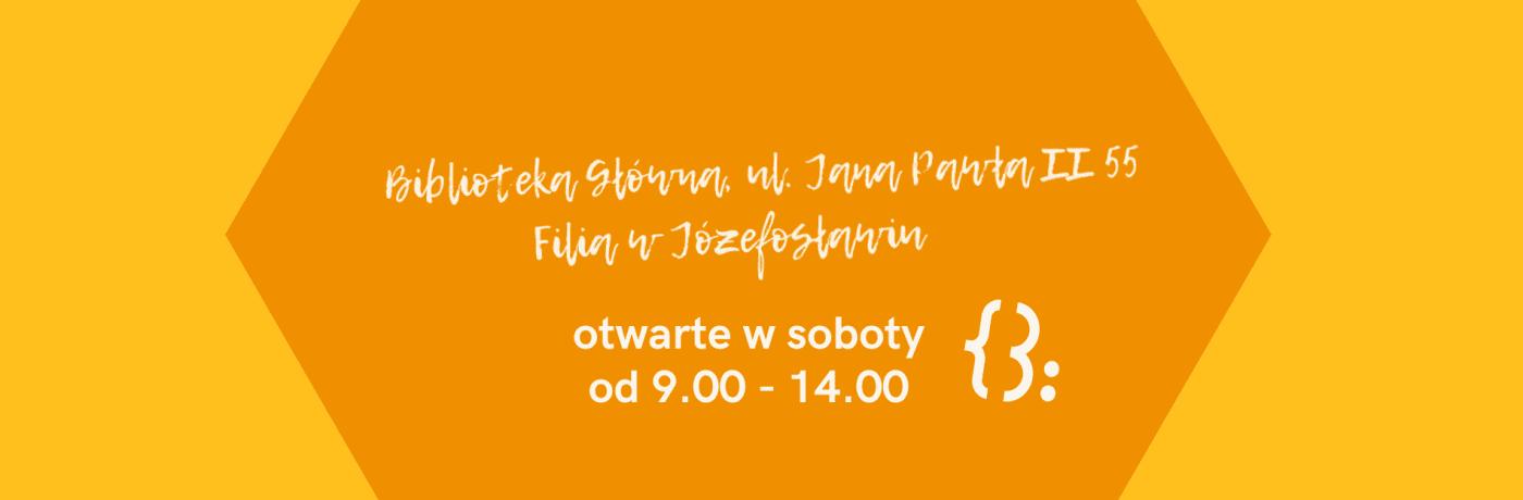 Zmiany od stycznia 2021 Biblioteka Główna i filia w Józefosławiu będą otwarte w soboty od 9.00 do 14.00 (2 stycznia nieczynne) Biblioteka Główna w środy będzie czynna od 12.00 do 19.00