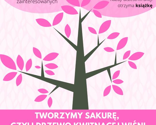 Plakat promujący akcję Tworzymy sakurę czyli drzewo kwitnącej wiśni