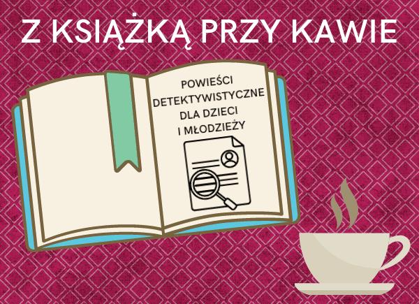 Cykl Z książką przy kawie: powieści detektywistyczne dla dzieci i młodzieży