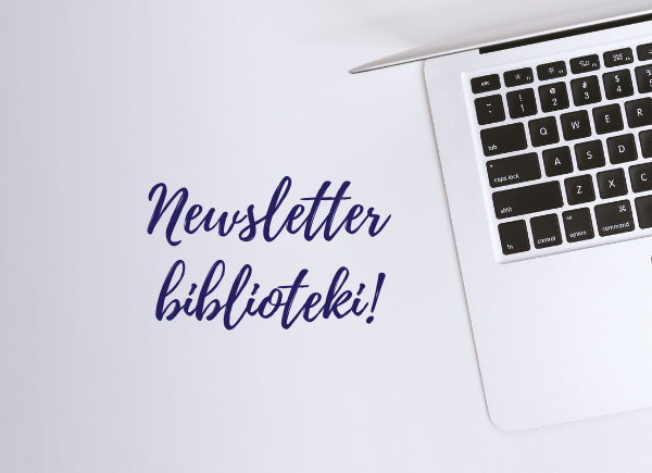 Zapisz się do newslettera biblioteki!