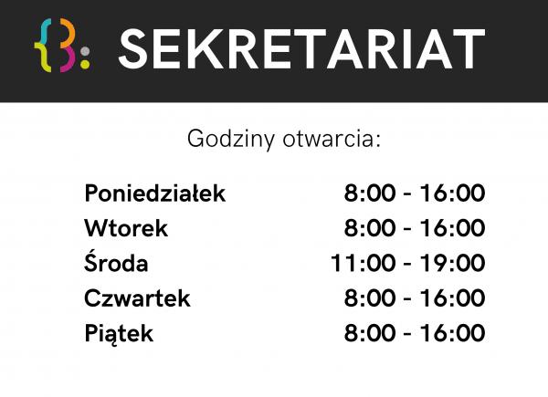 godziny otwarcia sekretariatu. Środa: 11-19. Pozostałe dni robocze: 8-16.