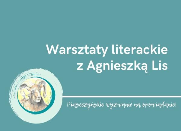 """Plakat promujący warsztaty literackie z Agnieszką Lis. Plakat zawiera logo konkursu """"Piaseczyńskie wyzwanie na powiadanie"""""""