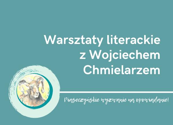"""Plakat promujący warsztaty literackie z Wojciechem Chmielarzem. Plakat zawiera logo konkursu """"Piaseczyńskie wyzwanie na powiadanie"""""""