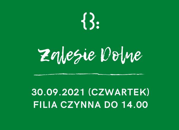 Filia w Zalesiu Dolnym 30.09.2021 będzie zamknięta po 14.00